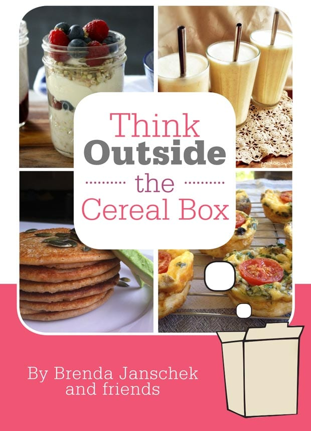 Get a free copy of my 'Think Outside the Cereal Box' ebook with deliciously healthy breakfast recipes