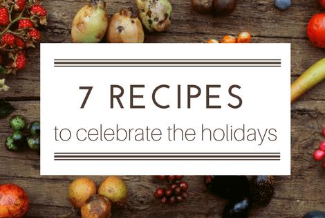 7 recipes to celebrate the holidays