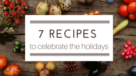 7 recipes to celebrate the holidays